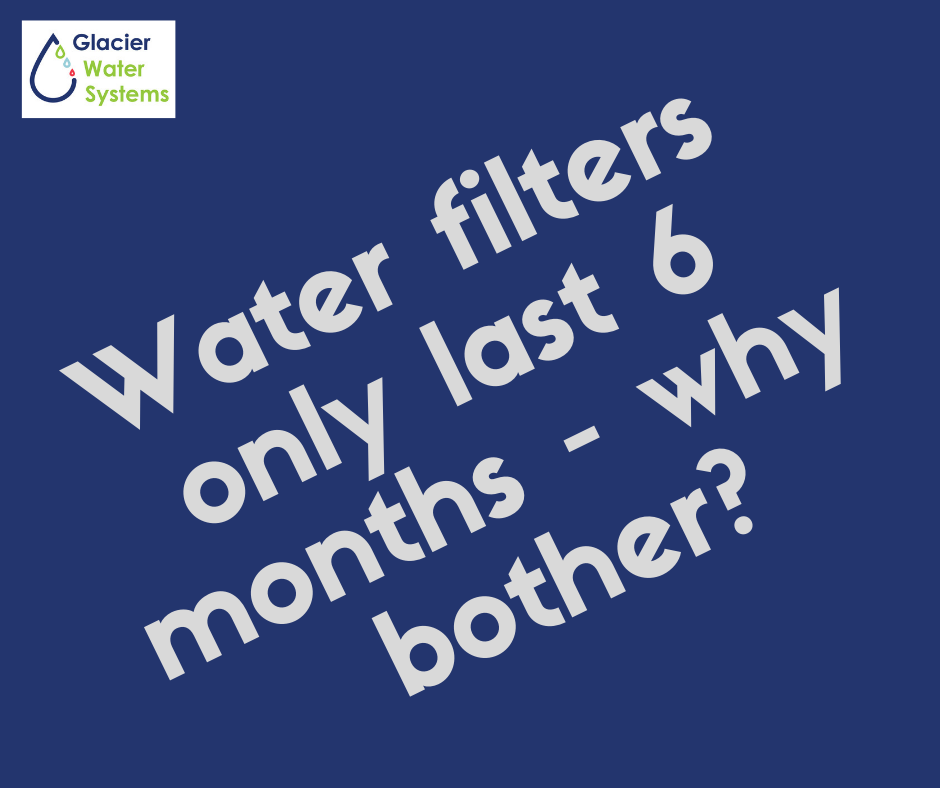 Glacier Water Systems Ltd water filters last 2 or 3 years.